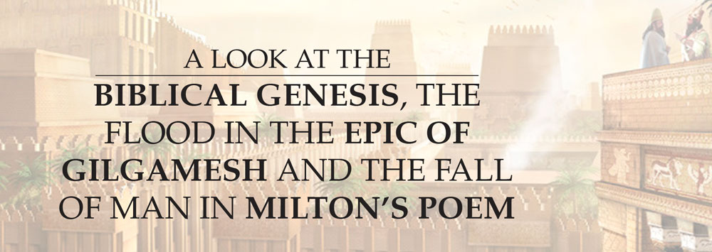 A Look at the Biblical Genesis, the Flood in the Epic of Gilgamesh and the Fall of Man in Milton's Poem