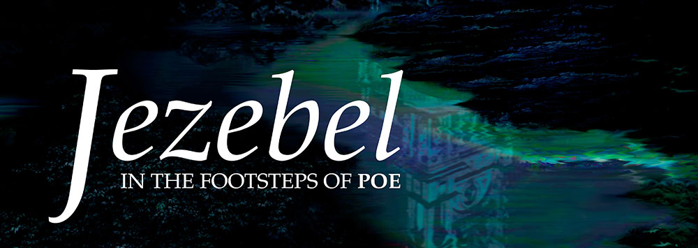 Jezebel—In the Footsteps of Poe Main Page